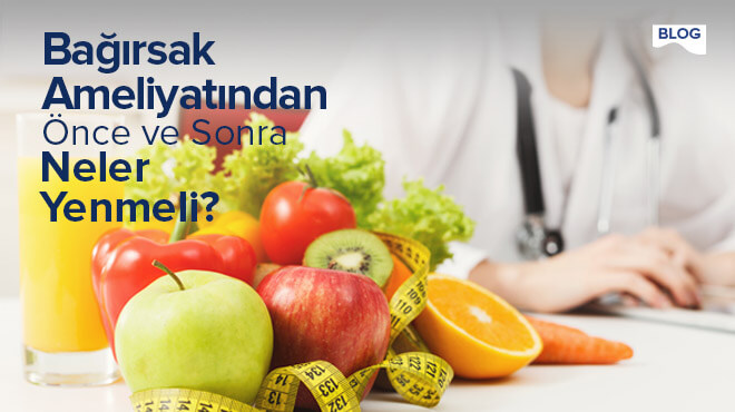 Bağırsak Ameliyatından Önce ve Sonra Neler Yemelisiniz?